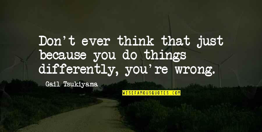 Gail Tsukiyama Quotes By Gail Tsukiyama: Don't ever think that just because you do