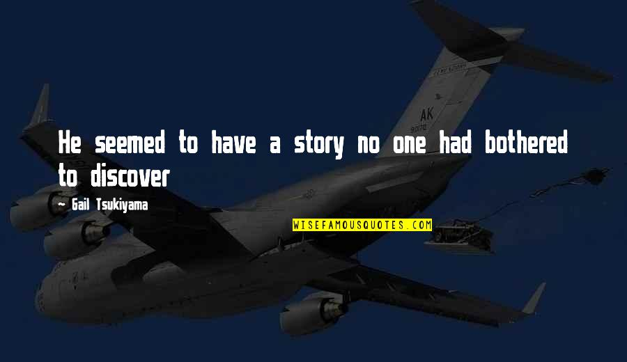 Gail Tsukiyama Quotes By Gail Tsukiyama: He seemed to have a story no one