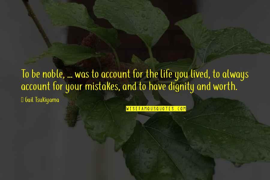 Gail Tsukiyama Quotes By Gail Tsukiyama: To be noble, ... was to account for