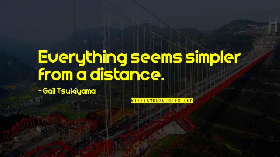 Gail Tsukiyama Quotes By Gail Tsukiyama: Everything seems simpler from a distance.