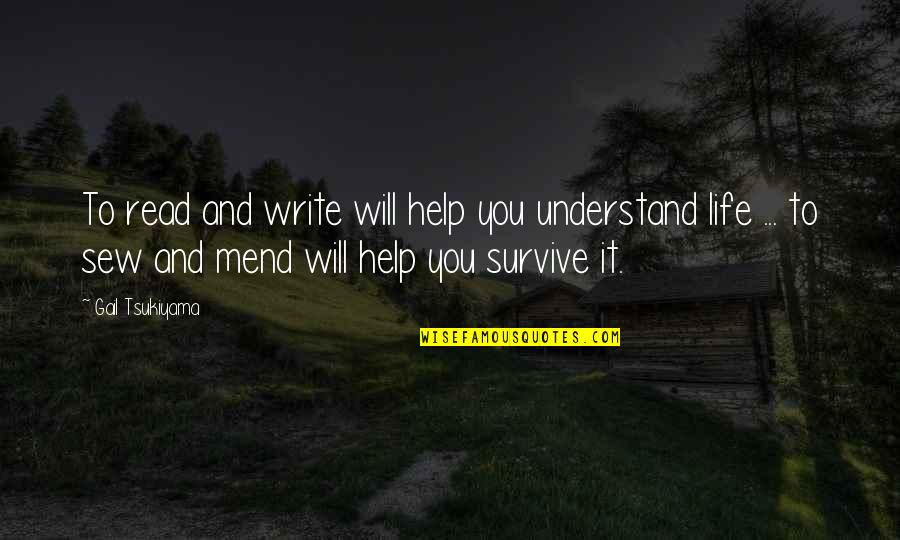 Gail Tsukiyama Quotes By Gail Tsukiyama: To read and write will help you understand