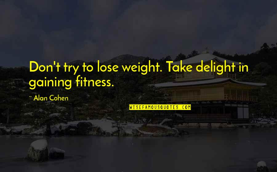 Gaining Weight Quotes By Alan Cohen: Don't try to lose weight. Take delight in