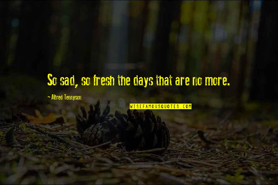 Gaining Weight Quotes By Alfred Tennyson: So sad, so fresh the days that are