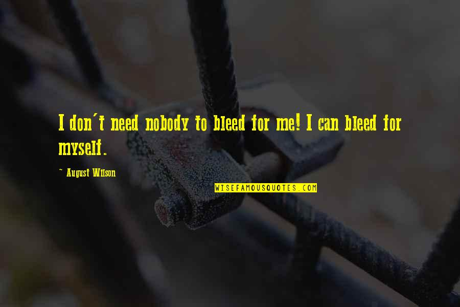 Gaining Weight Quotes By August Wilson: I don't need nobody to bleed for me!