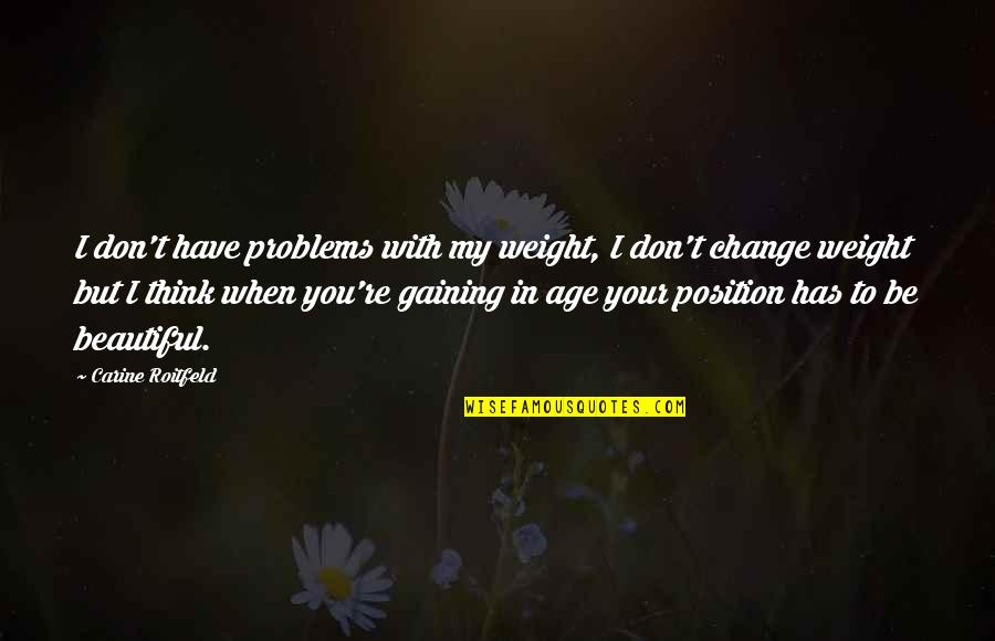Gaining Weight Quotes By Carine Roitfeld: I don't have problems with my weight, I