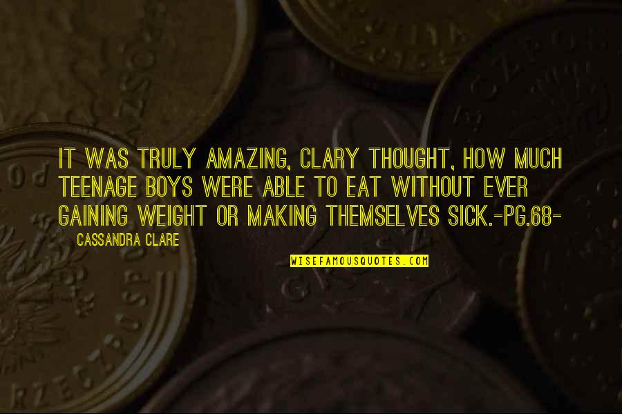 Gaining Weight Quotes By Cassandra Clare: It was truly amazing, Clary thought, how much