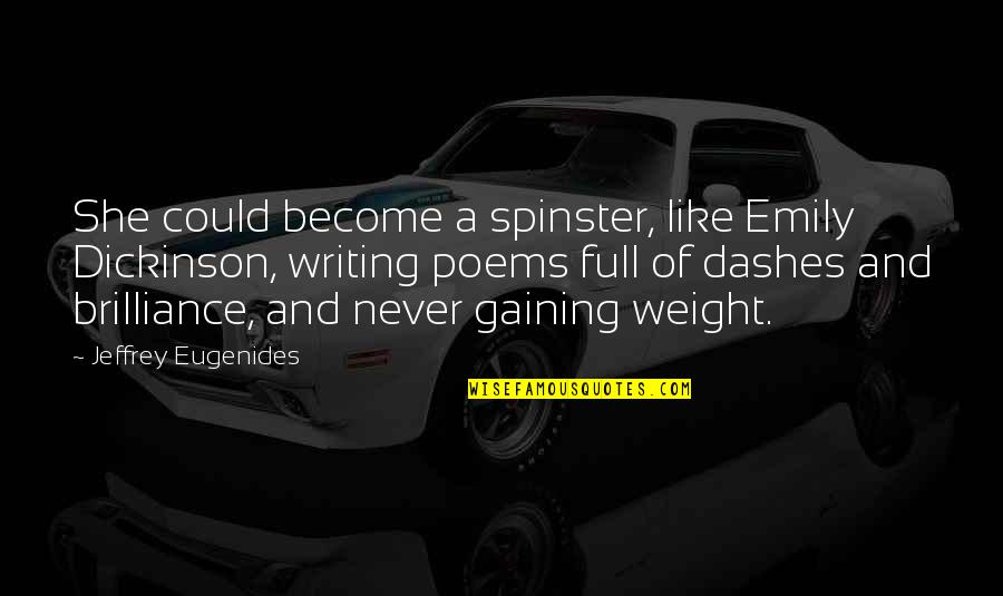 Gaining Weight Quotes By Jeffrey Eugenides: She could become a spinster, like Emily Dickinson,