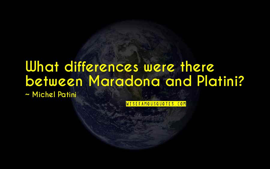 Gaining Weight Quotes By Michel Patini: What differences were there between Maradona and Platini?