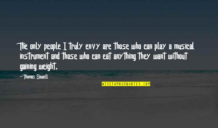 Gaining Weight Quotes By Thomas Sowell: The only people I truly envy are those