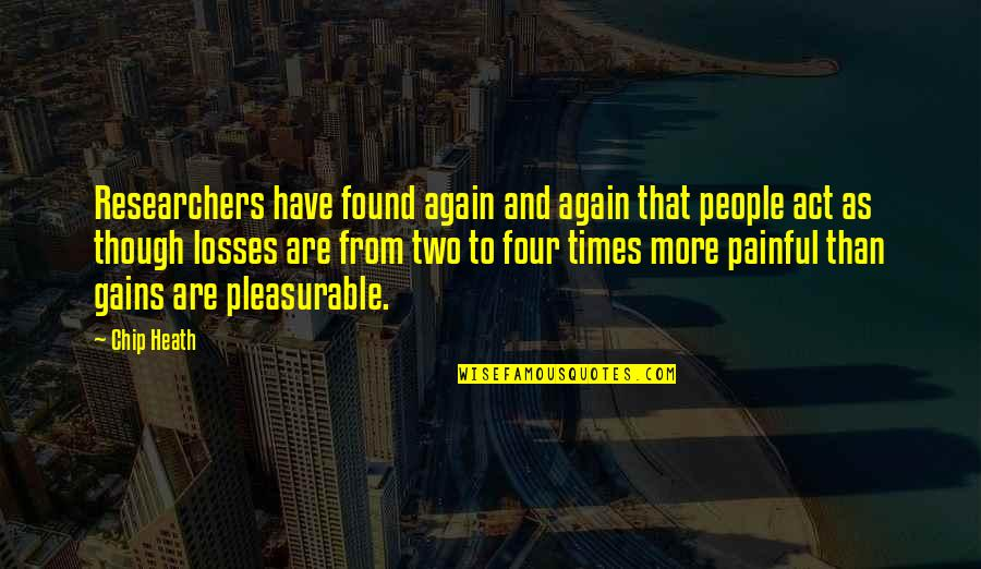 Gains And Losses Quotes By Chip Heath: Researchers have found again and again that people