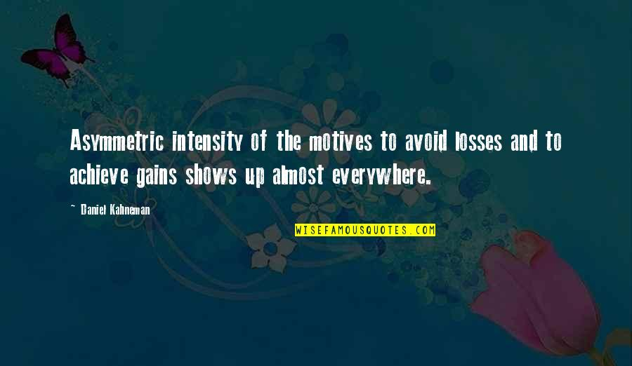 Gains And Losses Quotes By Daniel Kahneman: Asymmetric intensity of the motives to avoid losses