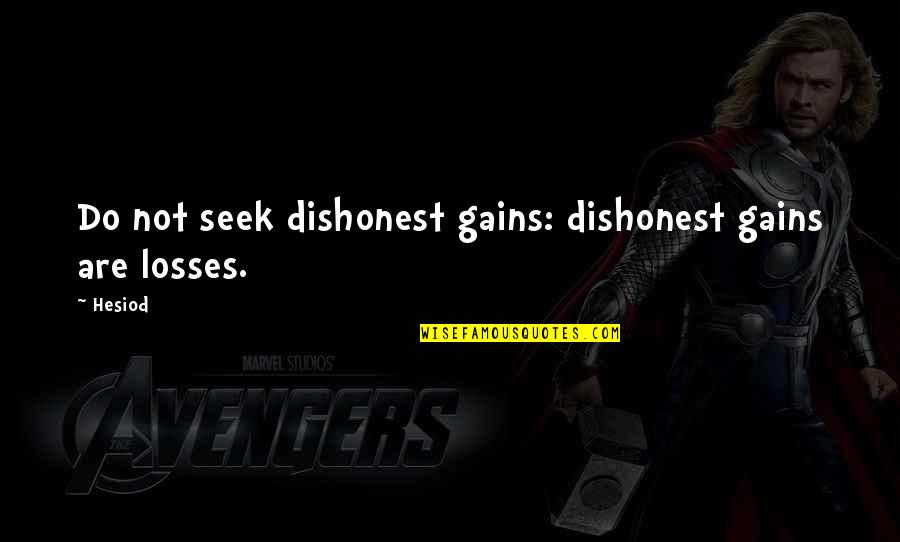 Gains And Losses Quotes By Hesiod: Do not seek dishonest gains: dishonest gains are