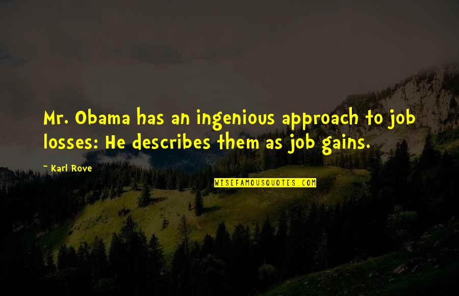 Gains And Losses Quotes By Karl Rove: Mr. Obama has an ingenious approach to job