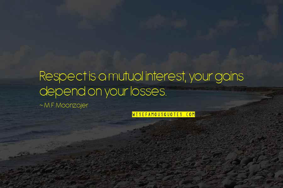 Gains And Losses Quotes By M.F. Moonzajer: Respect is a mutual interest, your gains depend