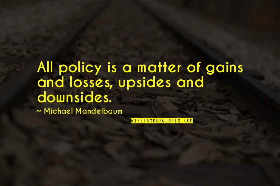Gains And Losses Quotes By Michael Mandelbaum: All policy is a matter of gains and