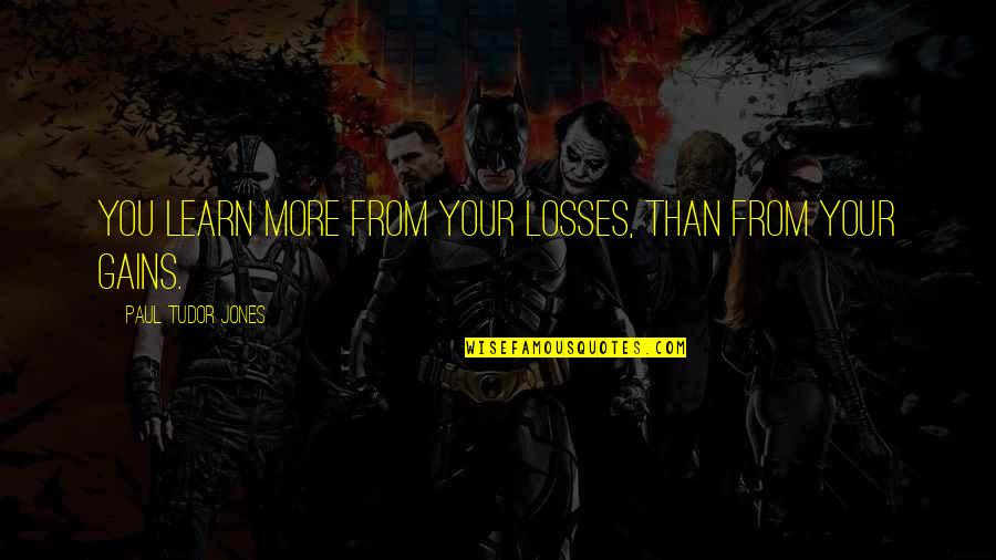 Gains And Losses Quotes By Paul Tudor Jones: You learn more from your losses, than from