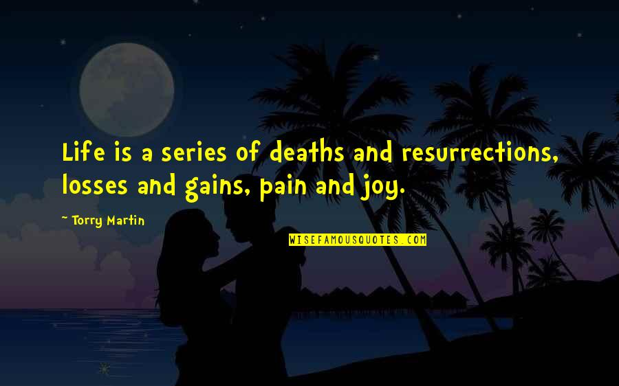 Gains And Losses Quotes By Torry Martin: Life is a series of deaths and resurrections,
