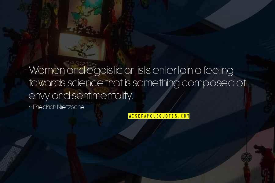 Gaito Gazdanov Quotes By Friedrich Nietzsche: Women and egoistic artists entertain a feeling towards
