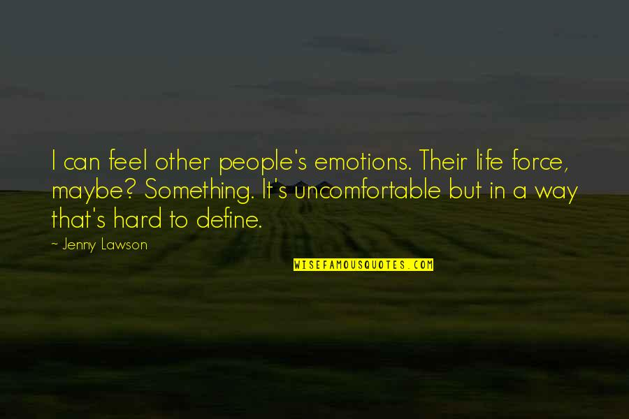 Gaito Gazdanov Quotes By Jenny Lawson: I can feel other people's emotions. Their life