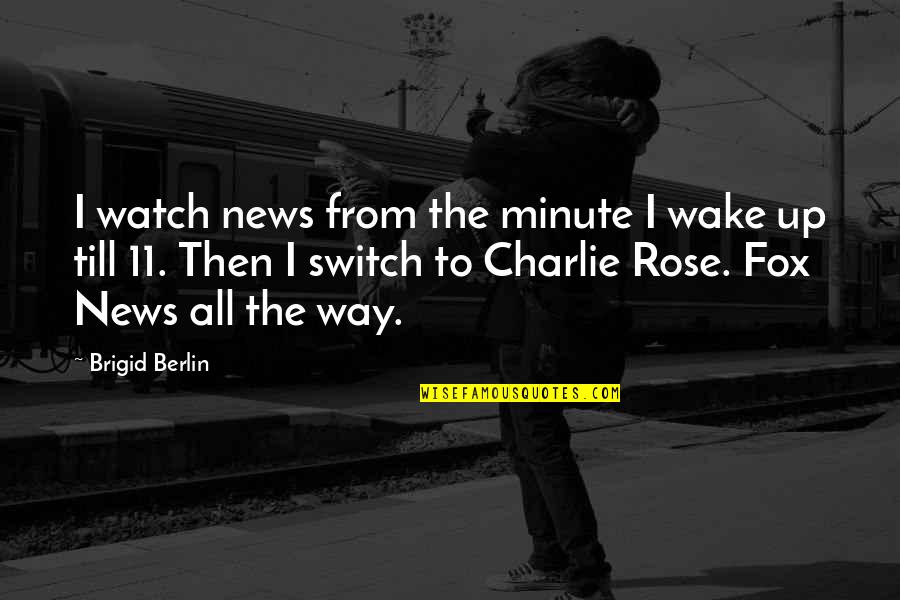 Gaius Sextus Quotes By Brigid Berlin: I watch news from the minute I wake