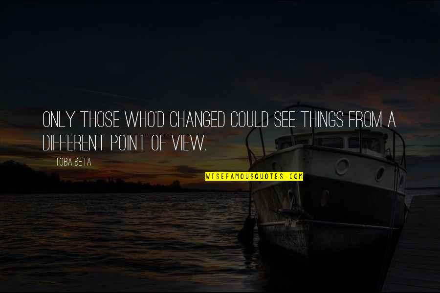 Gaius Sextus Quotes By Toba Beta: Only those who'd changed could see things from