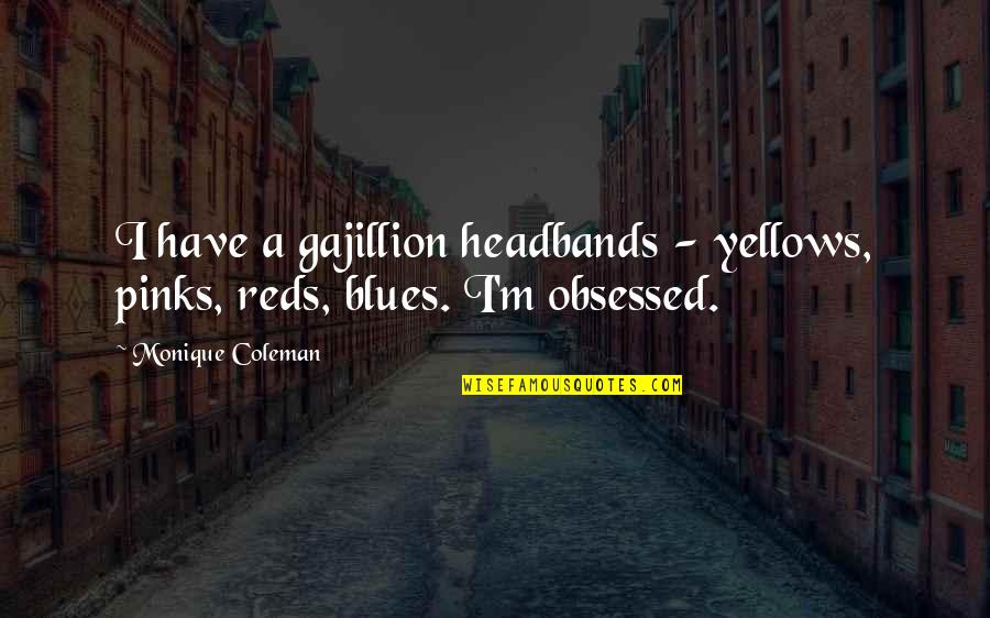 Gajillion Quotes By Monique Coleman: I have a gajillion headbands - yellows, pinks,