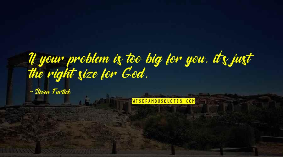 Galactic Emperor Quotes By Steven Furtick: If your problem is too big for you,