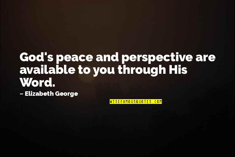 Galahad Threepwood Quotes By Elizabeth George: God's peace and perspective are available to you