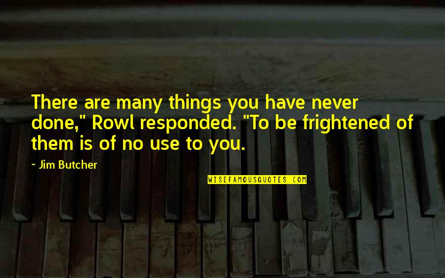 """Galahad Threepwood Quotes By Jim Butcher: There are many things you have never done,"""""""