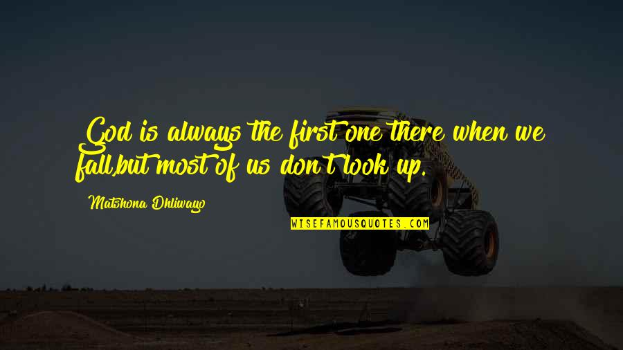 Galahad Threepwood Quotes By Matshona Dhliwayo: God is always the first one there when