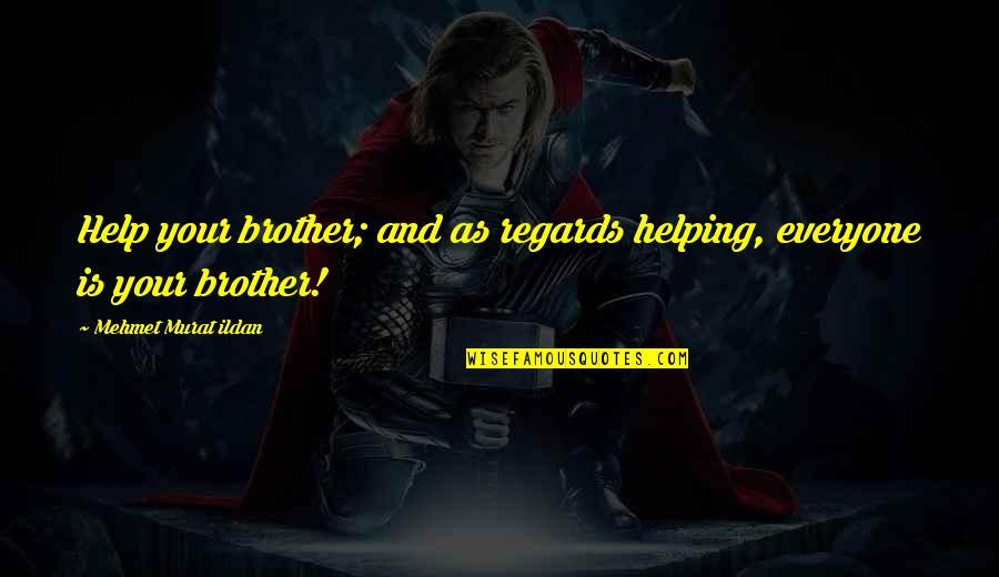 Galahad Threepwood Quotes By Mehmet Murat Ildan: Help your brother; and as regards helping, everyone