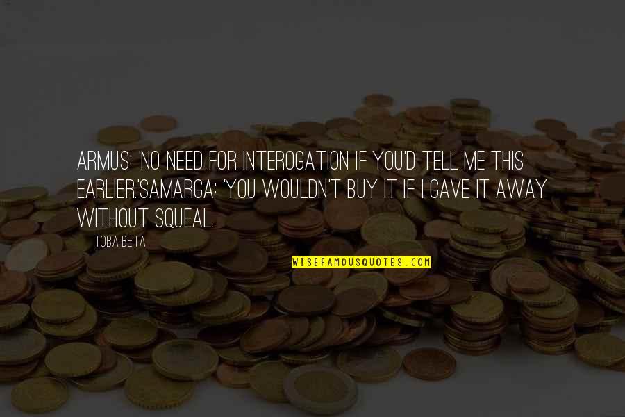 Galahad Threepwood Quotes By Toba Beta: Armus: 'No need for interogation if you'd tell