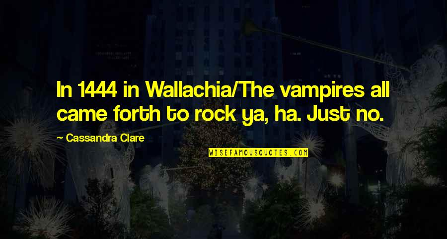 Galaxy S3 Cases Quotes By Cassandra Clare: In 1444 in Wallachia/The vampires all came forth