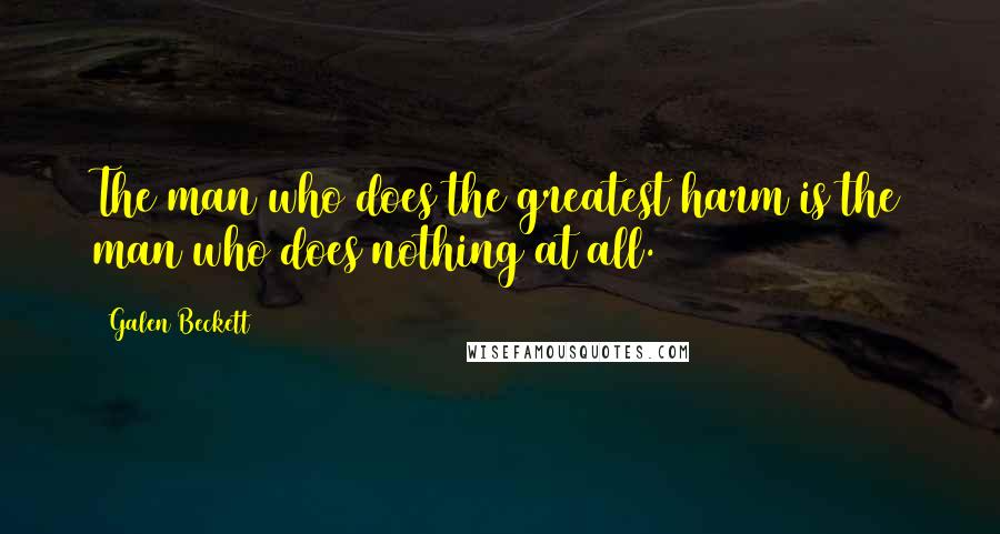Galen Beckett quotes: The man who does the greatest harm is the man who does nothing at all.