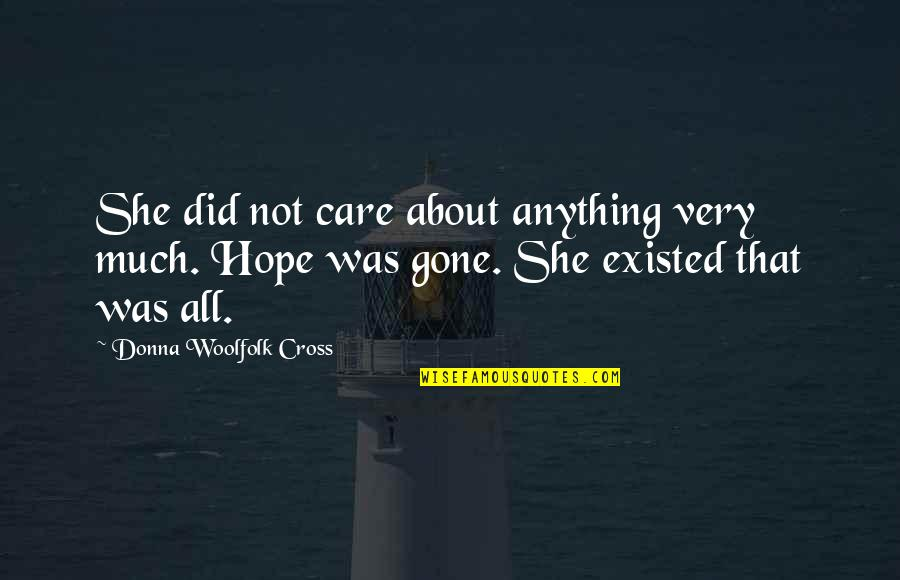 Galile Quotes By Donna Woolfolk Cross: She did not care about anything very much.