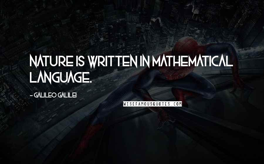 Galileo Galilei quotes: Nature is written in mathematical language.