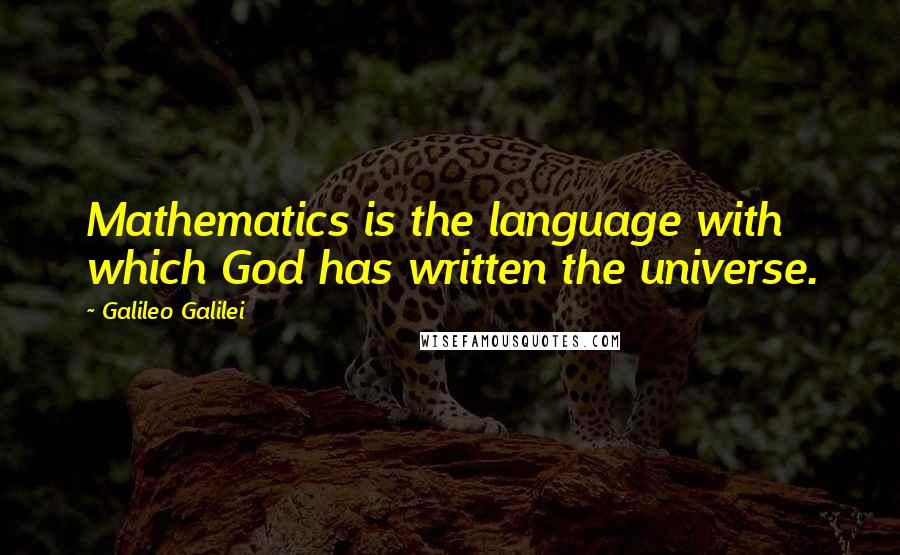 Galileo Galilei quotes: Mathematics is the language with which God has written the universe.