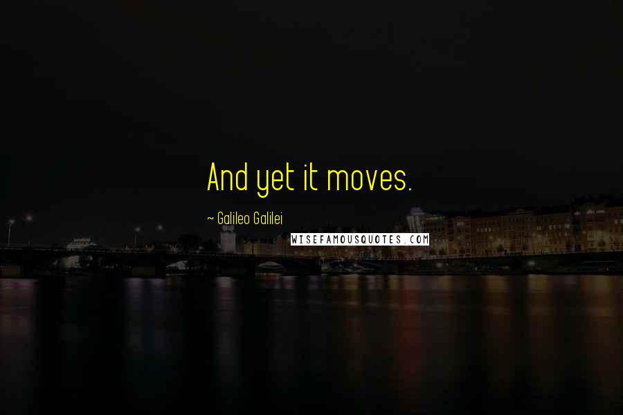 Galileo Galilei quotes: And yet it moves.