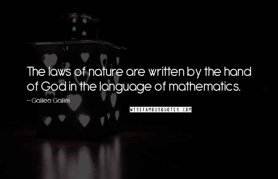 Galileo Galilei quotes: The laws of nature are written by the hand of God in the language of mathematics.