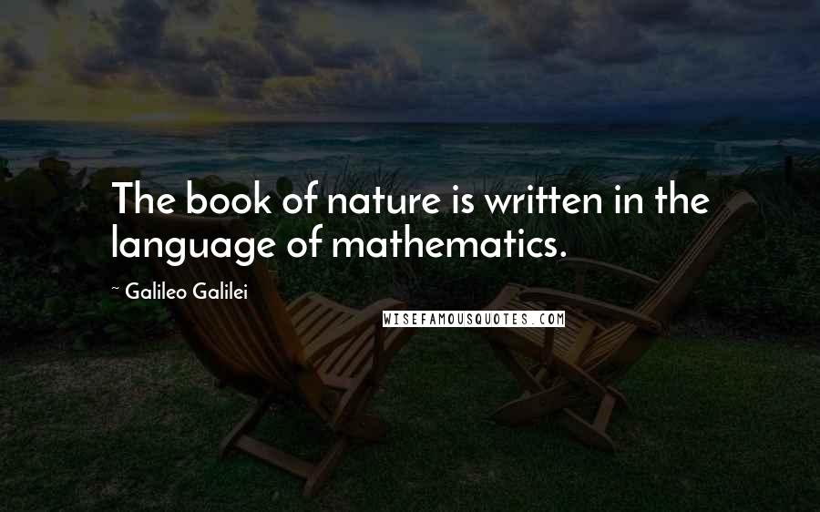 Galileo Galilei quotes: The book of nature is written in the language of mathematics.