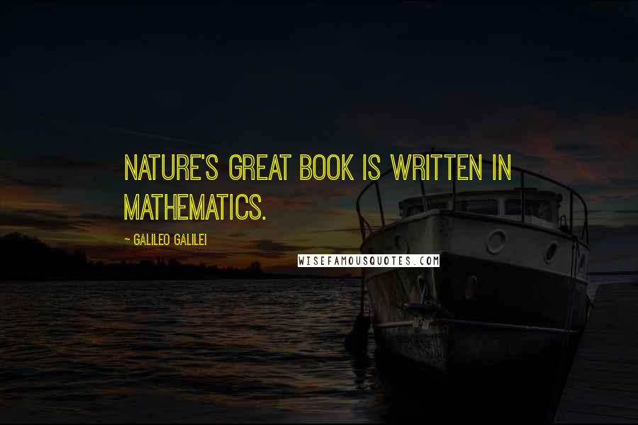 Galileo Galilei quotes: Nature's great book is written in mathematics.