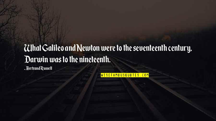 Galileo Galilei Quotes By Bertrand Russell: What Galileo and Newton were to the seventeenth