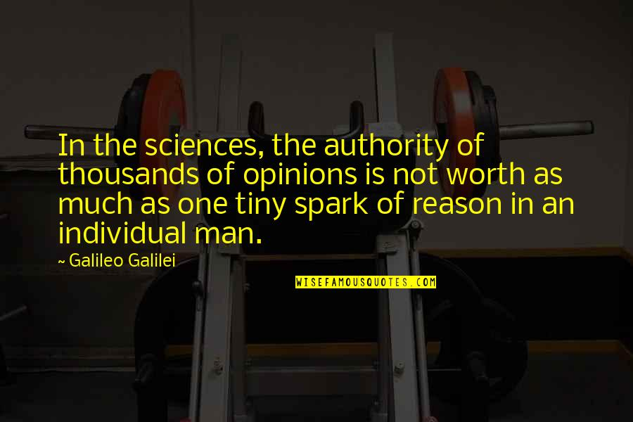 Galileo Galilei Quotes By Galileo Galilei: In the sciences, the authority of thousands of