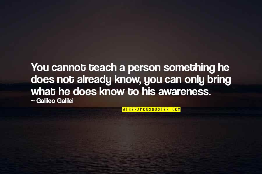Galileo Galilei Quotes By Galileo Galilei: You cannot teach a person something he does