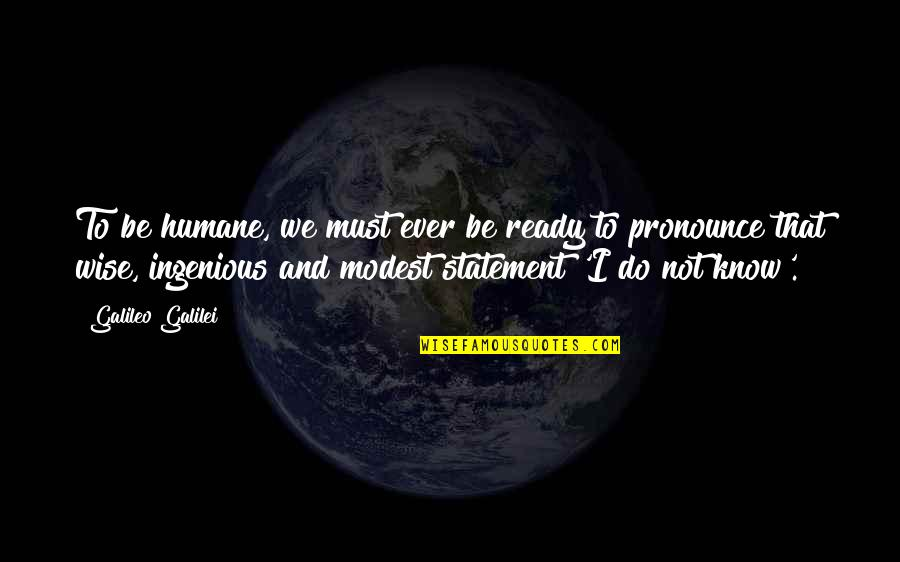 Galileo Galilei Quotes By Galileo Galilei: To be humane, we must ever be ready