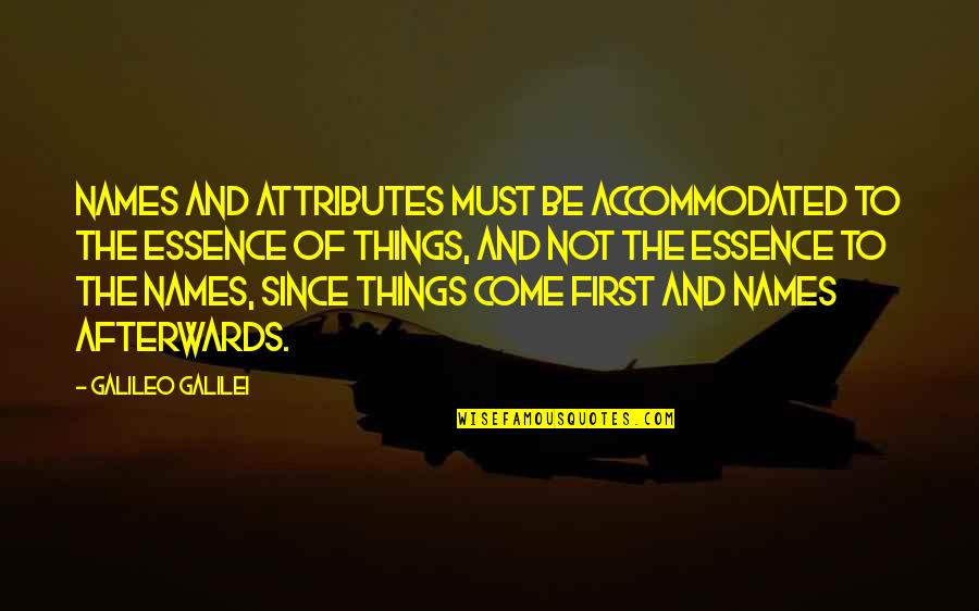 Galileo Galilei Quotes By Galileo Galilei: Names and attributes must be accommodated to the