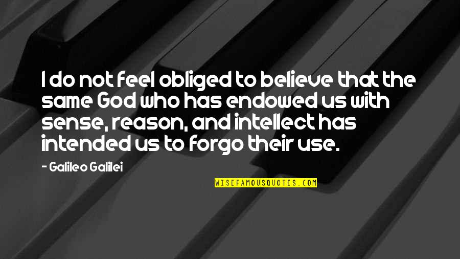 Galileo Galilei Quotes By Galileo Galilei: I do not feel obliged to believe that