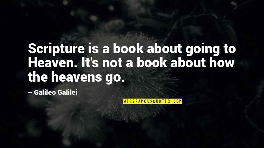 Galileo Galilei Quotes By Galileo Galilei: Scripture is a book about going to Heaven.