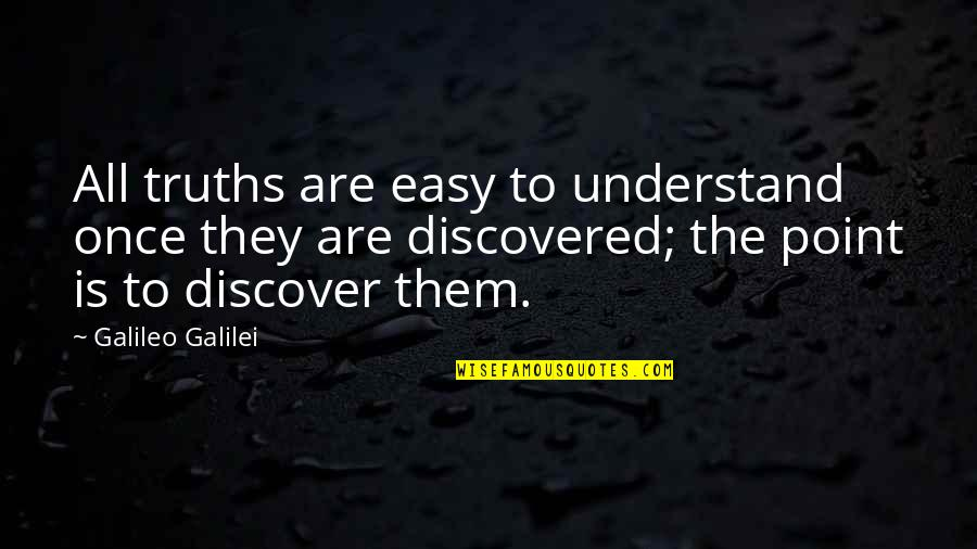 Galileo Galilei Quotes By Galileo Galilei: All truths are easy to understand once they