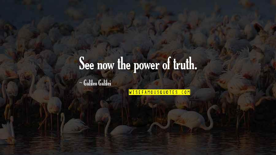 Galileo Galilei Quotes By Galileo Galilei: See now the power of truth.